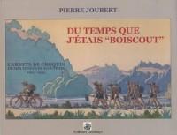 Du temps où j'étais : Carnets de croquis de mes années de scoutisme 1925-1935