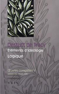 Oeuvres complètes V: Éléments d'idéologie. Troisième partie: Logique