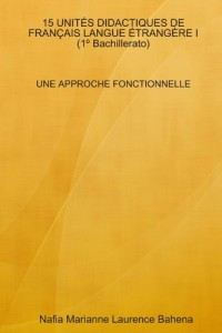 15 UNITÉS DIDACTIQUES DE FRANÇAIS LANGUE ÉTRANGÈRE I (1ºBachillerato). UNE APPROCHE FONCTIONNELLE