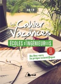 Le cahier de vacances pour les écoles d'ingénieurs : Du bac vers la prépa scientifique