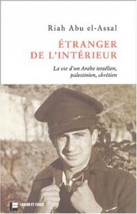 Etranger de l'intérieur : La Vie d'un Arabe israélien, palestinien, chrétien