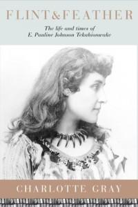 Flint & Feather: The Life and Times of E. Pauline Johnson, Tekahionwake