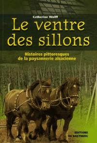 Le ventre des sillons : Histoires pittoresques de la paysannerie alsacienne du temps de nos aïeux