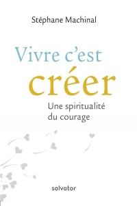 Vivre c´est créer. Une spiritualité du courage