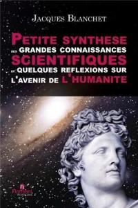 PETITE SYNTHESE DES GRANDES CONNAISSANCES SCIENTIFIQUES ET QUELQUES REFLEXIONS SUR L'AVENIR