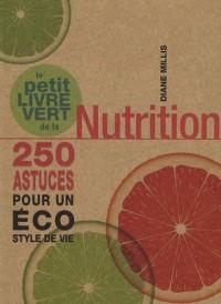 Le petit livre vert de la Nutrition : 250 astuces pour un éco style de vie