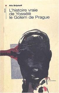 L'histoire vraie de Yossélé le Golem de Prague