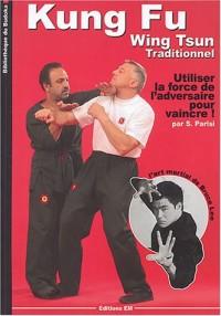 Kung-fu Wing-Tsun traditionnel : La self-Défense chinoise : comment utiliser la force de l'adversaire pour vaincre