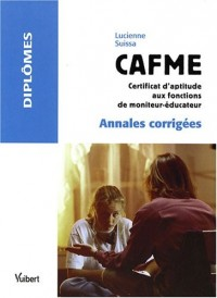 CAFME, Certificat d'Aptitude aux Fonctions de Moniteur Educateur : Annales corrigées