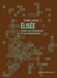 Elisee, Avant les Ruisseaux et les Montagnes