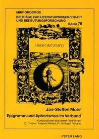 Epigramm und Aphorismus im Verbund. Kompositionen aus kleinen Textformen im 17. und 18. Jahrhundert. (Daniel Czepko, Angelus Silesius, Friedrich Schlegel, Novalis)