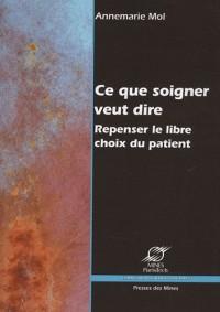 Ce que soigner veut dire : Repenser le libre choix du patient