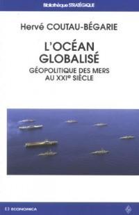 L'océan globalisé : Géopolitique des mers au XXIème siècle