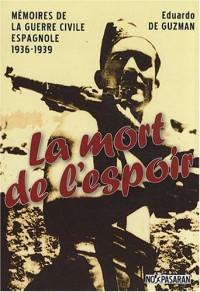 La mort de l'espoir : Mémoires de la guerre civile espagnole 1936-1939