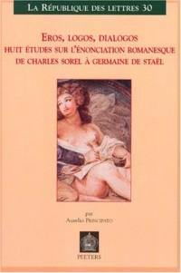 Eros, Logos, Dialogos: Huit études sur l'enonciation romanesque de Charles Sorel À Germaine De Staël