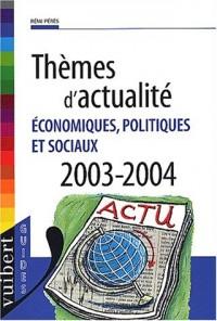 Thèmes d'actualité économiques, politiques et sociaux 2003-2004