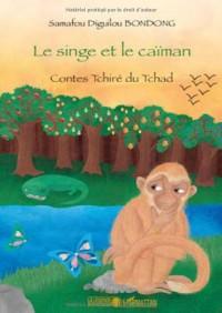 Le singe et le caïman : Contes Tchiré du Tchad