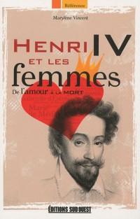 Henri IV et les femmes : De l'amour à la mort