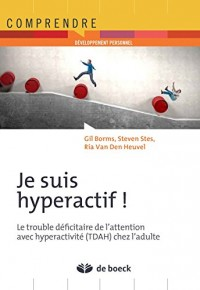 Je suis hyperactif ! Le trouble déficitaire de l'attention avec hyperactivité (TDAH) chez l'adulte