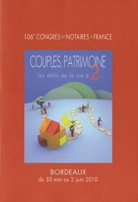 Couples, patrimoine : Les défis de la vie à 2 : 106e congrès des notaires de France, Bordeaux 30 mai-2 juin 2010
