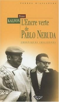 L'encre verte de Pablo Neruda : Chroniques chiliennes