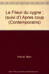 Le Fileur du cygne Suivi d' Après coup (Contemporains)
