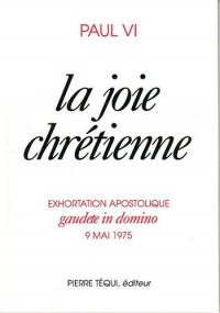 La joie chrétienne. Exhortation apostolique Gaudete in Domino, 9 mai 1975