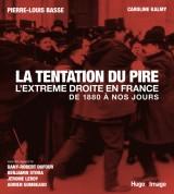 La tentation du pire - l'extrême droite française de 1880 à nos jours