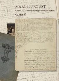 Marcel Proust, cahier 67 . Edition critique