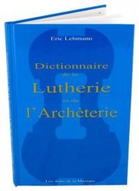Dictionnaire de la lutherie et de l'archèterie