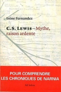 Mythe, raison ardente : Imagination et réalité selon C.S. Lewis