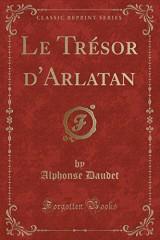 Le Tresor D'Arlatan (Classic Reprint)