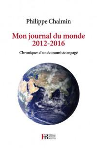 Mon journal du monde 2012-2016 : Chroniques d'un économiste engagé