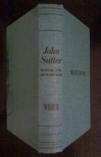 John Sutter, rascal and adventurer : based on source material, manuscripts and letters pertaining to Captain John Augustus Sutter, leading figure in the Gold Rush and the founder of Sutter's Fort