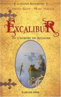 La Légende arthurienne, Tome 1 : Excalibur : Ou L'aurore du royaume