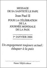 Message de sa sainteté le Pape Jean Paul II pour la célébration mondiale de la paix, Un engagement toujours actuel : éduquer à la paix : 1er janvier 2004