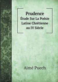 Prudence Etude Sur La Poesie Latine Chretienne Au IV Siecle