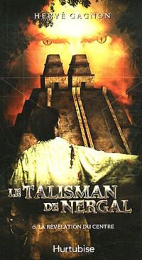 Le Talisman de Nergal T 06 la Revelation du Centre
