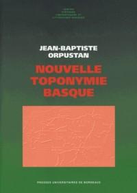 Nouvelle toponymie basque : Noms des pays, vallées, communes et hameaux, historiques de Labourd, Basse-Navarre et Soule
