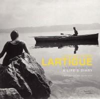 Jacques Henri Lartigue : L'album d'une vie : A life's diary