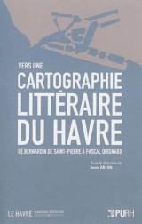 Vers une Cartographie Litteraire du Havre. de Bernardin de Saint-Pier Re a Pascal Quignard