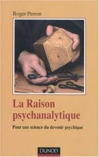 La Raison psychanalytique : Pour une science du devenir psychique