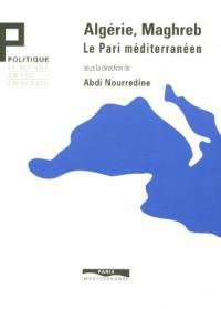 Algérie, Maghreb : Le Pari méditerranéen