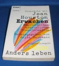 Erwachen, Möglichkeiten menschlicher Transformation. Gespräche mit Jean Houston. ( Anders leben)