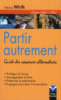 Partir autrement : Guide des vacances alternatives