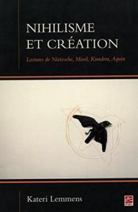 Nihilisme et création : Lectures de Nietzsche, Musil, Kundera