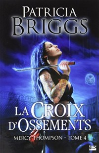 Mercy Thompson, T4 : La Croix d'ossements