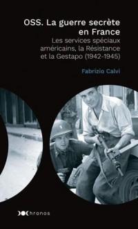 OSS. La guerre secrète en France : Les services spéciaux américains, la Résistance et la Gestapo (1942-1945)