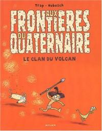 Aux frontières du quaternaire T. 1 Le clan du volcan
