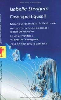 Cosmopolites : Tome 2, Mécanique quantique : la fin d'un rêve. Au nom de la flèche du temps : le défi de Progogine. La vie et l'artifice : visages de l'émergence. Pour en finir avec la tolérance